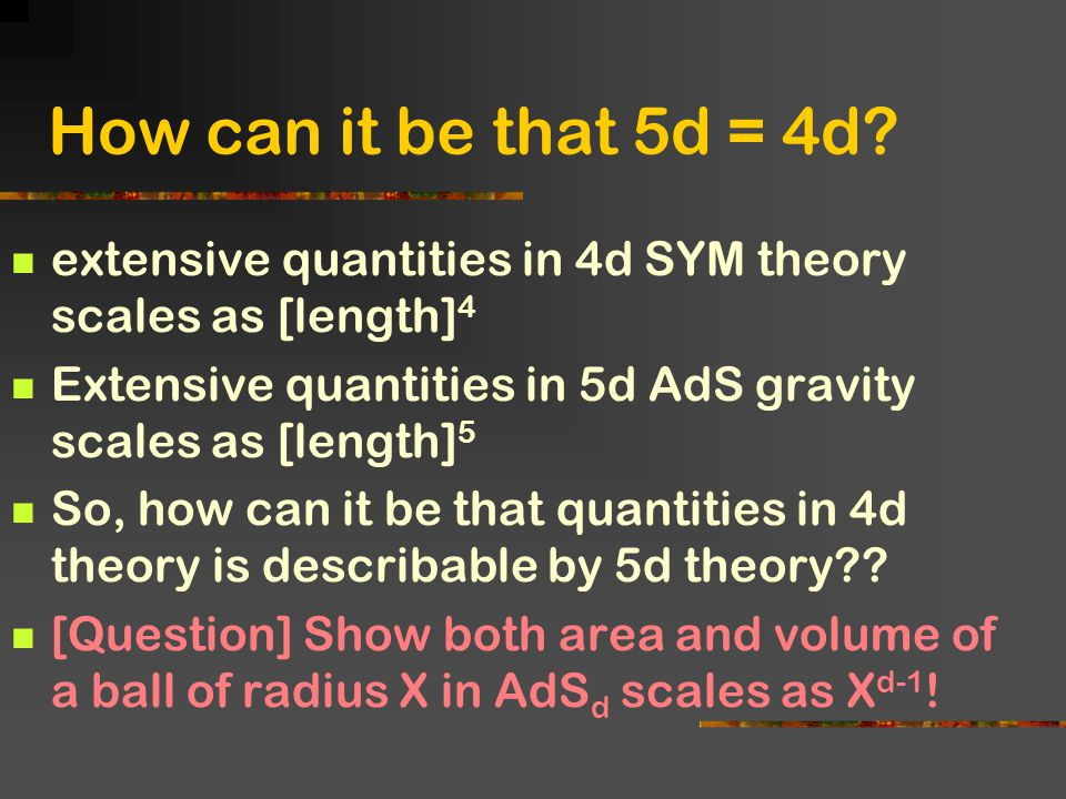How can it be that 5d = 4d extensive quantities in 4d SYM theory scales as [length]4. Extensive quantities in 5d AdS gravity scales as [length]5.